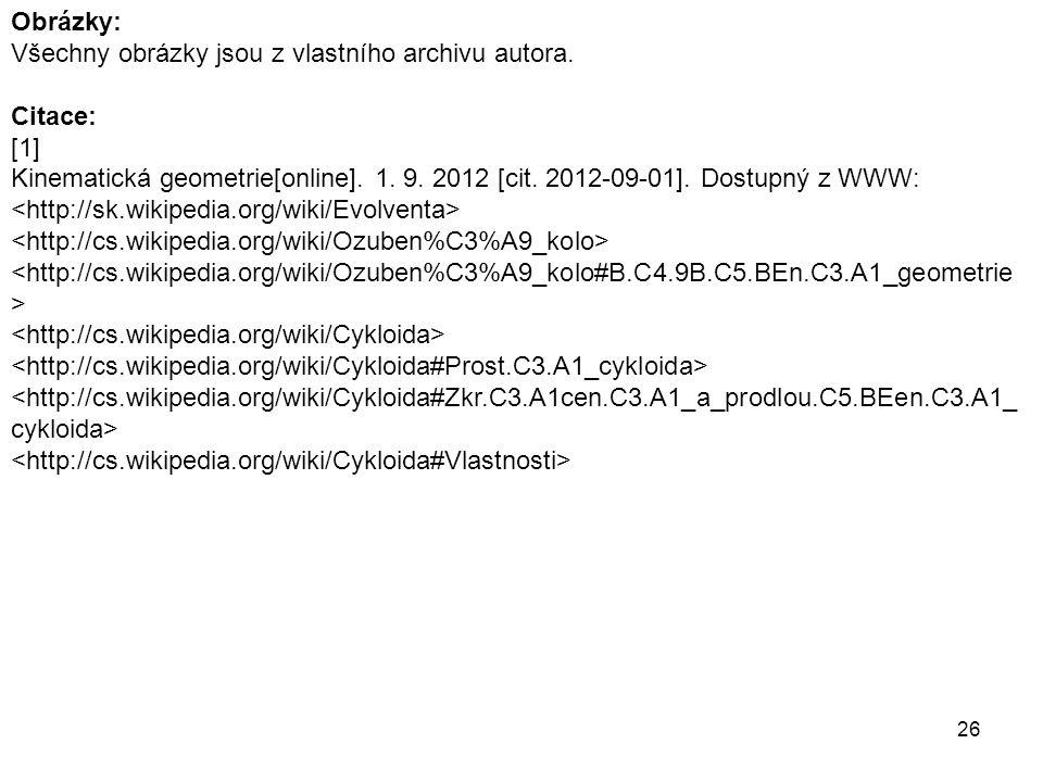 Obrázky: Všechny obrázky jsou z vlastního archivu autora. Citace: [1] Kinematická geometrie[online]. 1. 9. 2012 [cit. 2012-09-01]. Dostupný z WWW: